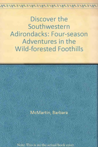 9780942440362: Discover the Southwestern Adirondacks: Four-season Adventures in the Wild-forested Foothills (Discover the Adirondacks series)