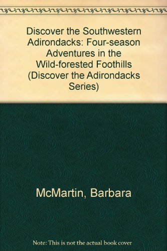 9780942440515: Discover the Southwestern Adirondacks: Four-Season Adventures in the Wild-Forested Foothills (Discover the Adirondacks Series)