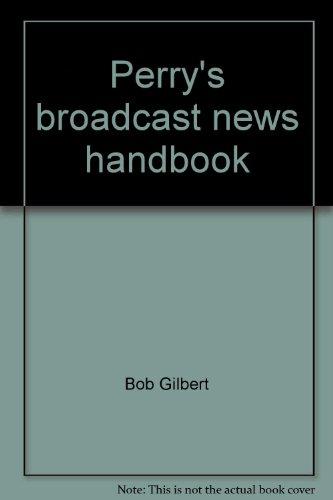 Perry's broadcast news handbook: Bob Gilbert