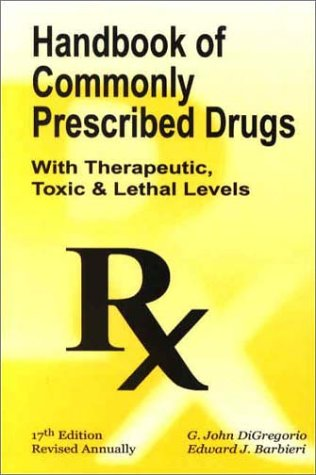 Handbook of Commonly Prescribed Drugs With Therapeutic Toxic and Lethal Levels: G. John Digregorio,...
