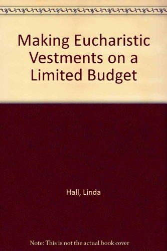 Making Eucharistic Vestments on a Limited Budget (0942466071) by Linda Hall