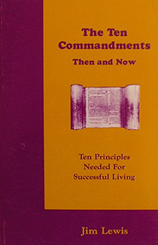 The Ten Commandments: Then and Now: James C. Lewis