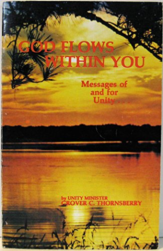 God flows within you: Messages of and for Unity--: Thornsberry, Grover C
