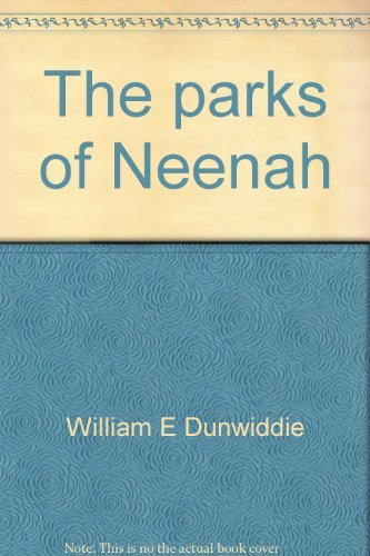 The parks of Neenah: An historical interpretation: Dunwiddie, William E