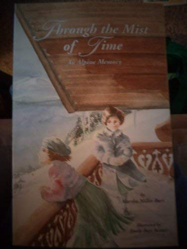 Through the mist of time: An alpine: Martha Miller Burt
