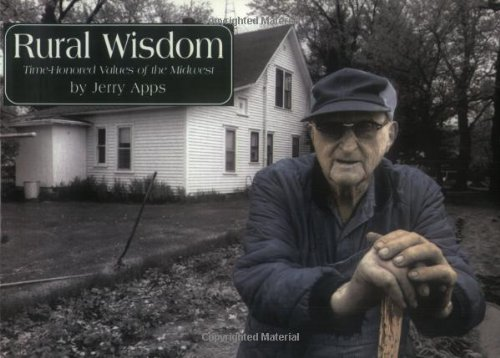 Rural Wisdom : Time-Honored Values of the: Jerry Apps