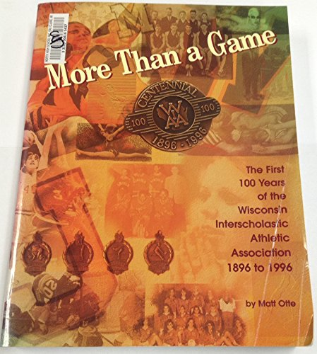 9780942495706: More Than a Game: The First 100 Years of the Wisconsin Interscholastic Athletic Association, 1896 to 1996