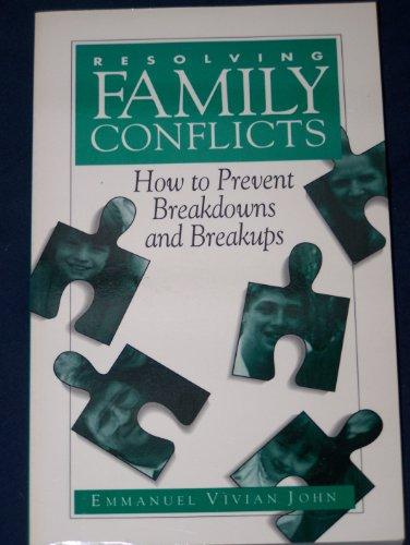 Resolving Family Conflicts: How to Prevent Breakdowns and Breakups: Emmanuel Vivian John