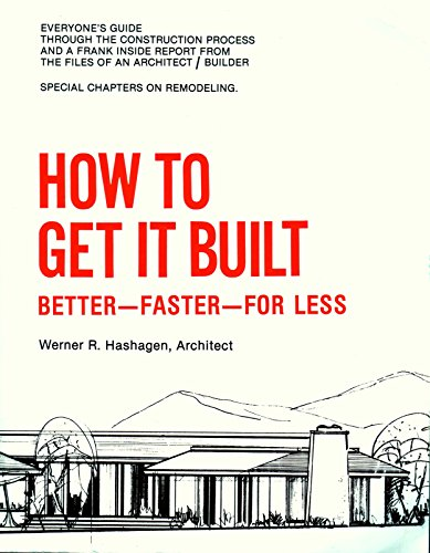 9780942514001: How to Get It Built; Better, faster, for less with special chapters on remodeling