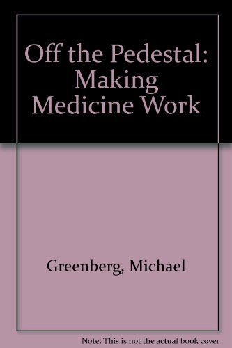 Off The Pedestal Transforming the Business of Medicine: Greenberg, Michael