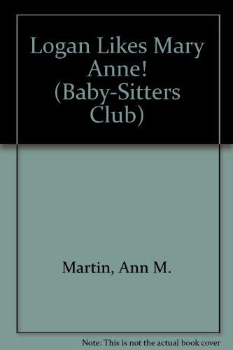 Logan Likes Mary Anne! (Baby-Sitters Club) (0942545710) by Ann M. Martin