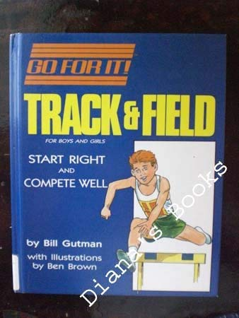 Go for it! Track & field for Boys and Girls - Start Right and compete Well: Gutman, Bill