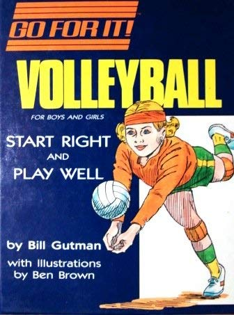 Volleyball: For Boys and Girls : Start Right and Play Well (Go for It): Bill Gutman