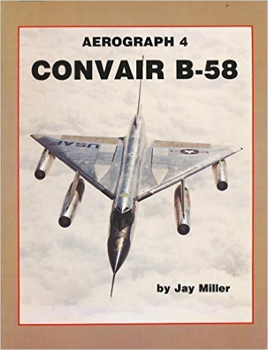 9780942548273: Convair B-58 (Aerography)