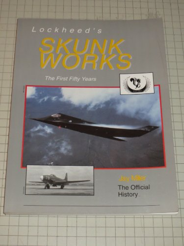 Lockheed's Skunk Works: The First Fifty Years: Jay Miller