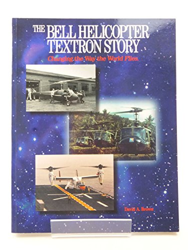 9780942548600: Bell Helicopter Textron Story: Changing the Way the World Flies