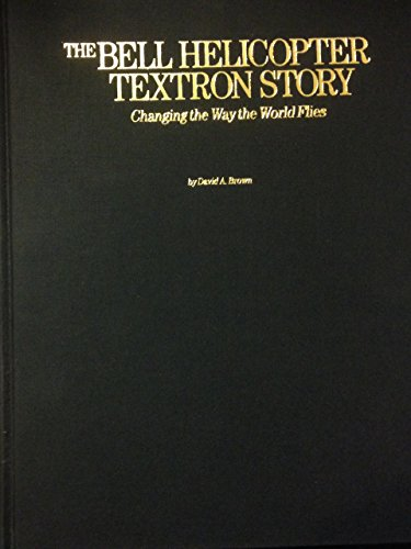 9780942548617: The Bell Helicopter Textron Story: Changing the Way the World Flies