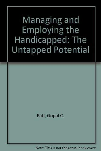 Managing and Employing the Handicapped: The Untapped Potential: Pati, Gopal C.