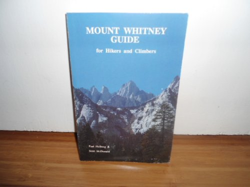 Mount Whitney Guide for Hikers and Climbers (0942568222) by Paul Hellweg; Scott McDonald