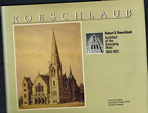 Robert S. Roeschlaub: Architect of the Emerging West 1843-1923