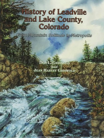 History of Leadville and Lake County, Colorado: Griswold, Don L.,