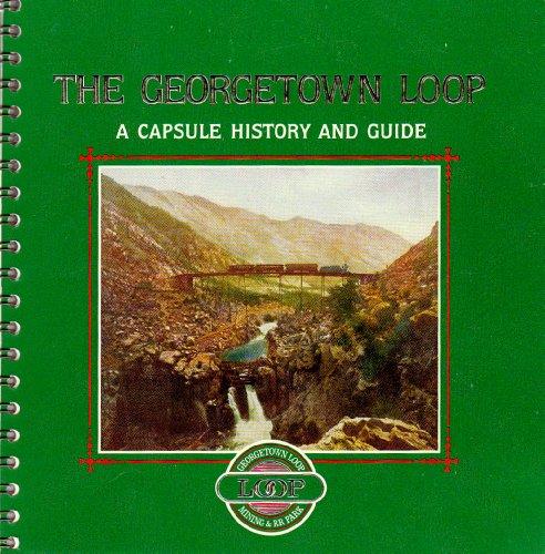 The Georgetown Loop: A capsule history and guide : Georgetown Loop Historic Mining and Railroad ...