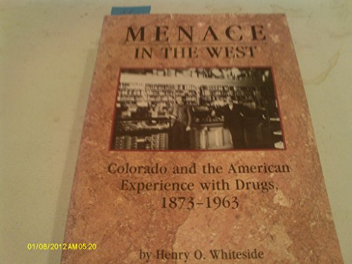 9780942576382: Menace in the West: Colorado and the American Experience With Drugs, 1873-1963