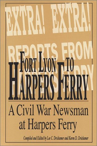Fort Lyon to Harper's Ferry on the Border of North and South With Rambling Jour: The Civil War Le...