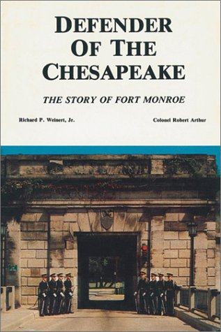 Defender of the Chesapeake: The Story of Fort Monroe: Richard P. Weinert Jr.; Robert Arthur