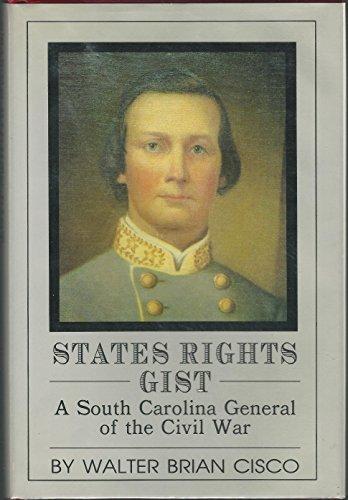 STATES RIGHTS GIST: A South Carolina General of the Civil War: Cisco, Walter Brian