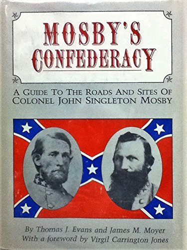 Mosby's Confederacy (A Guide to Roads and Sites of Colonel John Singleton Mosby): Evans, ...