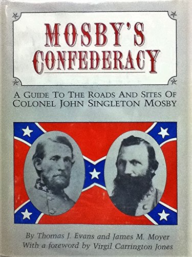 Mosby's Confederacy: A Guide to the Roads and Sites of Colonel John Singleton Mosby: Evans, ...