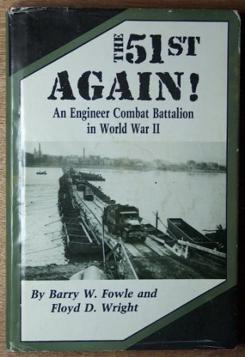The 51st Again!: An Engineer Combat Battalion in World War II: Fowle, Barry W.; Wright, Floyd D.
