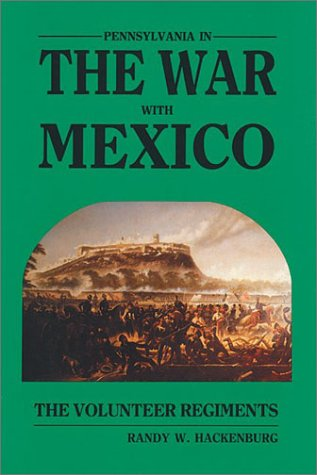 Pennsylvania in the War With Mexico: Hackenburg, Randy W.