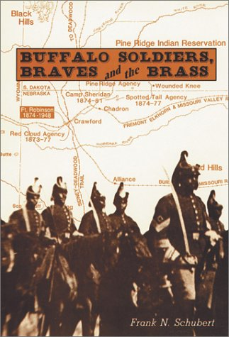 Buffalo Soldiers, Braves, and the Brass: The Story of Fort Robinson, Nebraska: Schubert, Frank N.
