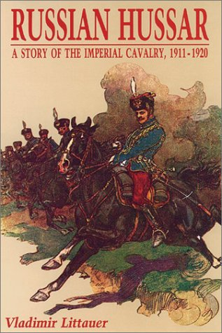 Russian Hussar: A Story Of The Imperial Cavalry 1911-1920