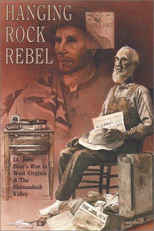 Hanging Rock Rebel: Lt. John Blue's War in West Virginia and the Shenandoah Valley: Oates, Dan...