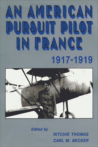 An American Pursuit Pilot in France: Roland W. Richardson's Diaries and Letters, 1917-1919: ...