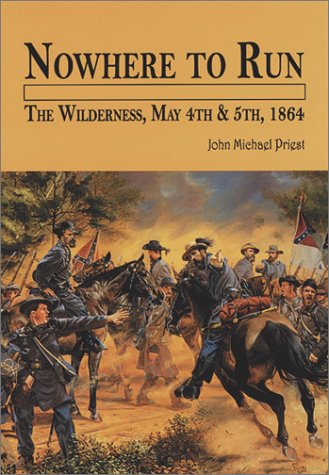Nowhere to Run: The Wilderness, May 4th & 5th, 1864 (9780942597745) by John Michael Priest