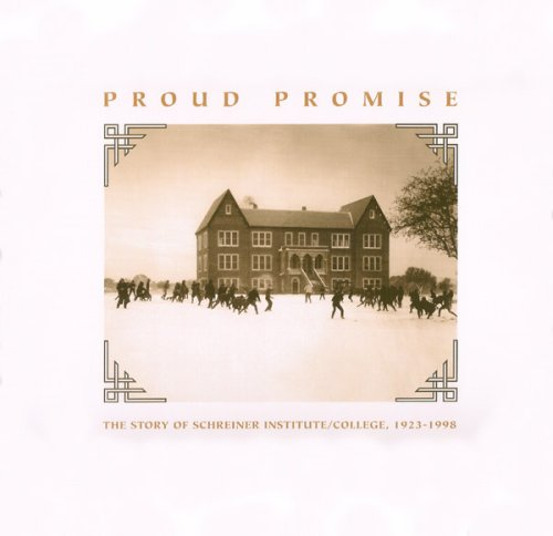 Proud Promise the Story of Schreiner Institute/College 1923-1998: Hedgpath, Don