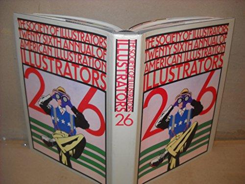 Illustrators Twenty-Six : The Society of Illustrators Twenty-Sixth Annual of American Illustrators:...