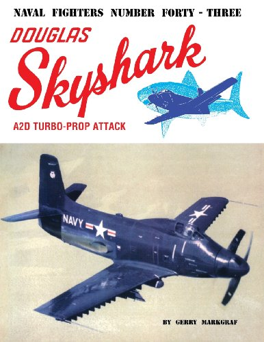 9780942612431: Naval Fighters Number Forty-Three Douglas A2D Skyshark Turbo-Prop Attack Aircraft