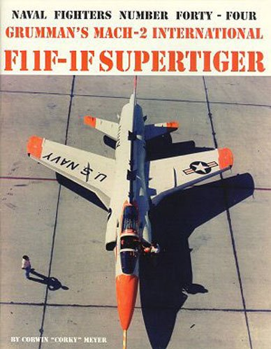 Grumman's International Tiger, The F11F-1F Supertifer Story, Naval Fighters Number Forty-four (fr...