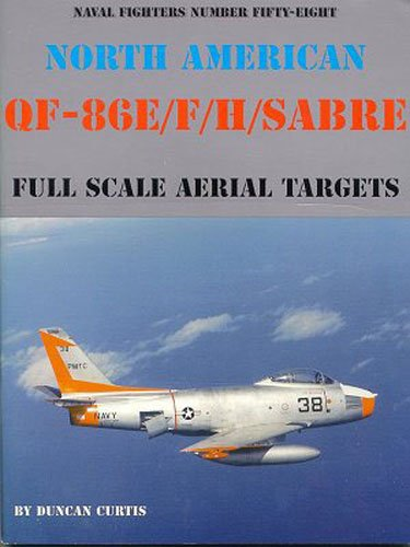 North American QF-86E/F/H Sabre: Full Scale Aerial Targets (Naval Fighters): Curtis, ...