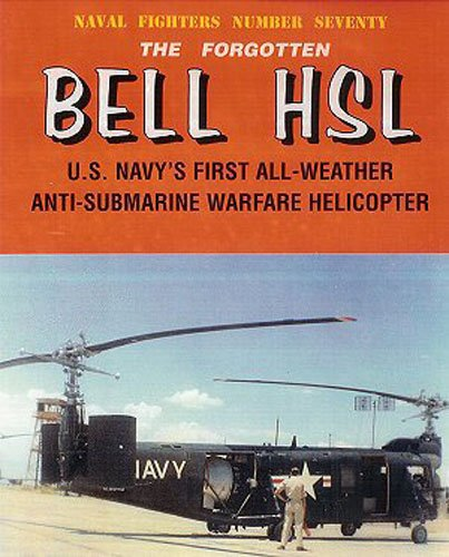 9780942612707: The Forgotten Bell HSL U.S. Navy's First All-Weather Anti-Submarine Warfare Helicopter