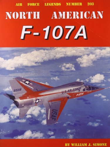 9780942612981: North American F-107A (Air Force Legends)