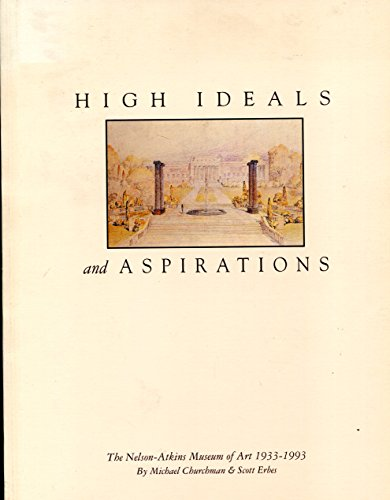 9780942614220: High ideals and aspirations: The Nelson-Atkins Museum of Art, 1933-1993