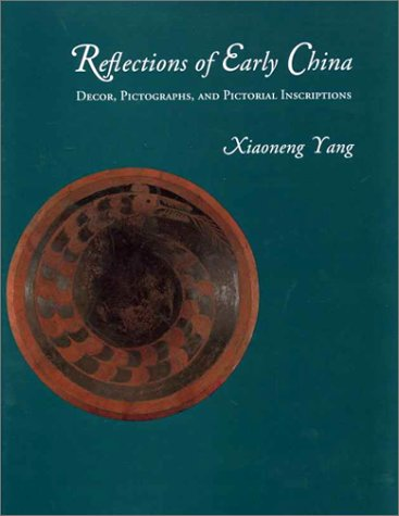 9780942614305: Reflections of Early China: Decor, Pictographs, and Pictorial Inscriptions