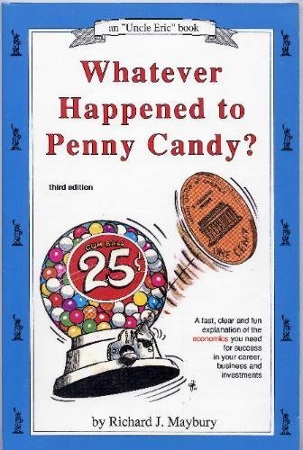 9780942617153: Whatever Happened to Penny Candy?: A Fast, Clear and Fun Explanation of the Economics You Need for Success in Your Career, Business and Investments (Maybury, Rick.