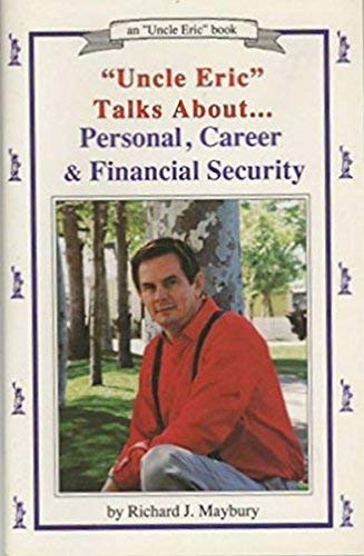 """""""Uncle Eric"""" Talks About Personal, Career and Financial Security (An """"Uncle Eric"""" Book) (0942617207) by Maybury, Rick"""